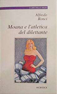Moana e l'atletica del dilettante di Alfredo Ronci