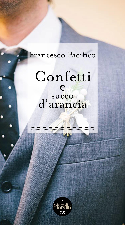 Confetti e succo d'arancia di Francesco Pacifico