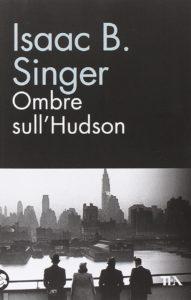 Ombre sull'Hudson di Isaac B. Singer