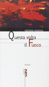 Questa volta il fuoco di Michele Monina